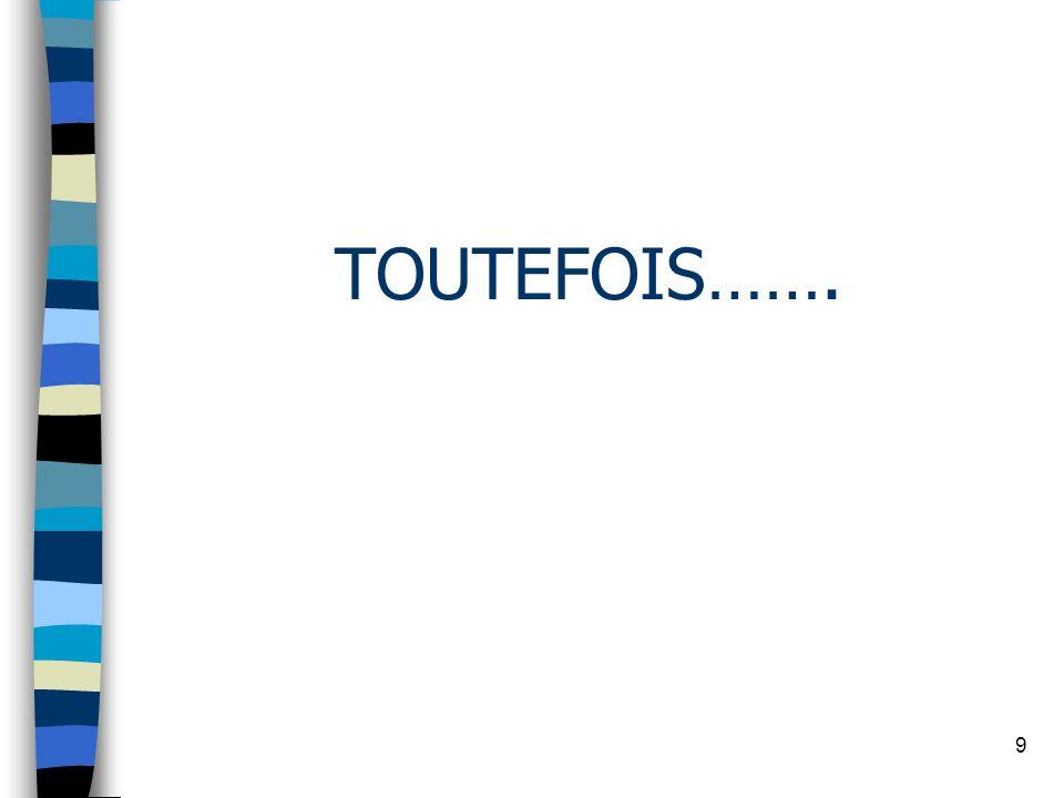 TOUTEFOIS…….