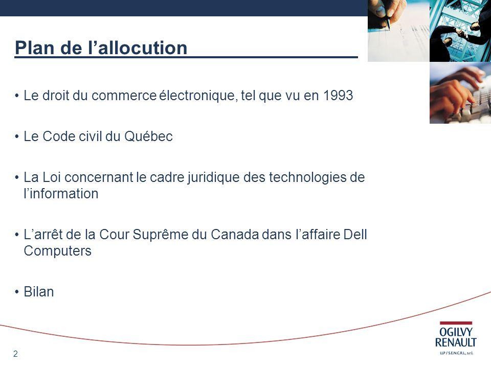 Plan de l'allocution Le droit du commerce électronique, tel que vu en 1993. Le Code civil du Québec.