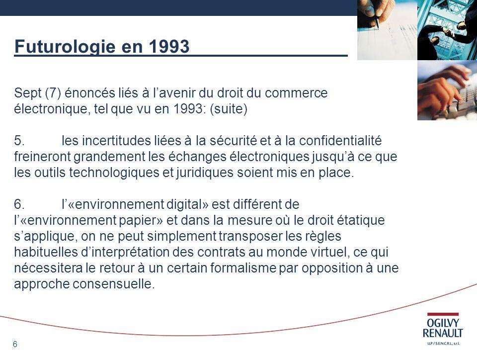 Futurologie en 1993 Sept (7) énoncés liés à l'avenir du droit du commerce électronique, tel que vu en 1993: (suite)