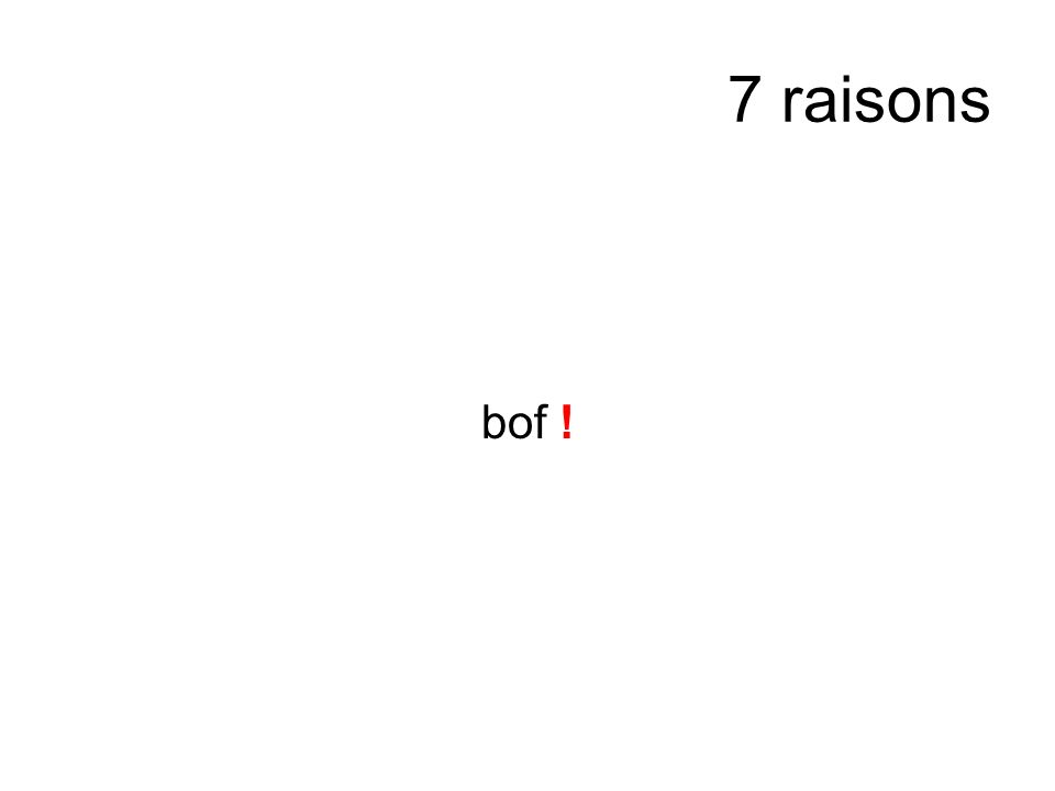 7 raisons bof !