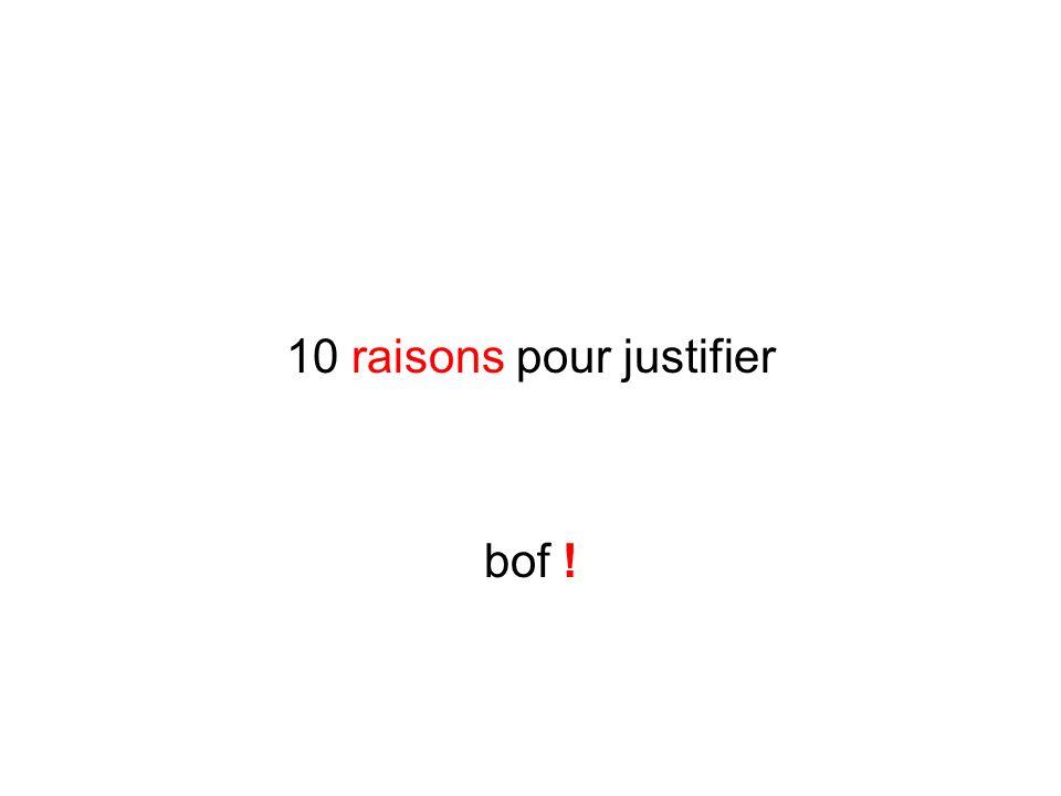10 raisons pour justifier