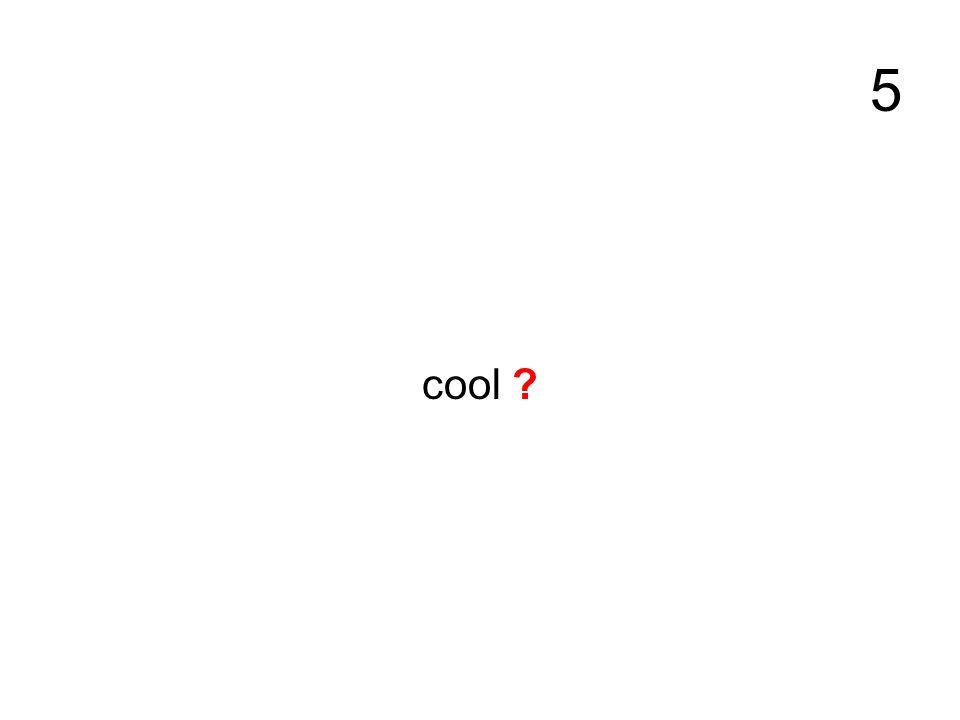 5 cool