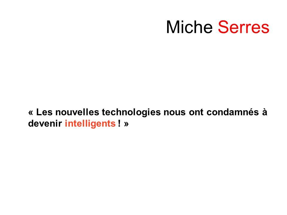 Miche Serres « Les nouvelles technologies nous ont condamnés à devenir intelligents ! »