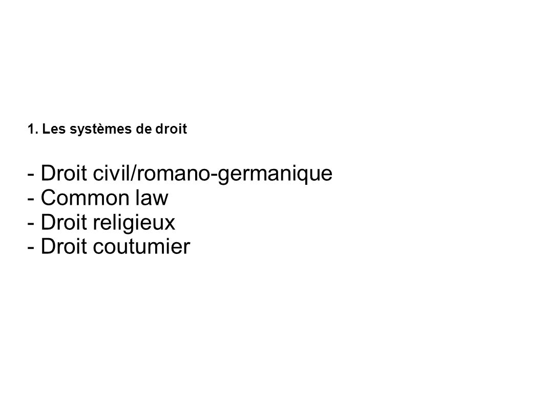 - Droit civil/romano-germanique - Common law - Droit religieux