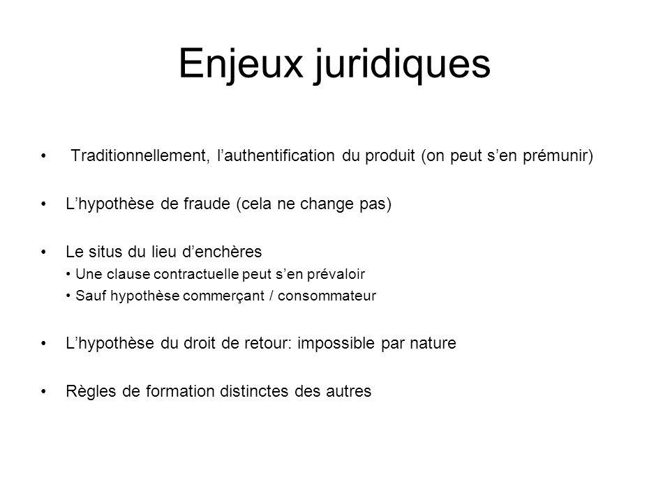Enjeux juridiquesTraditionnellement, l'authentification du produit (on peut s'en prémunir) L'hypothèse de fraude (cela ne change pas)