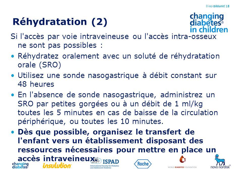 Diapositive n° 18 Réhydratation (2) Si l accès par voie intraveineuse ou l accès intra-osseux ne sont pas possibles :