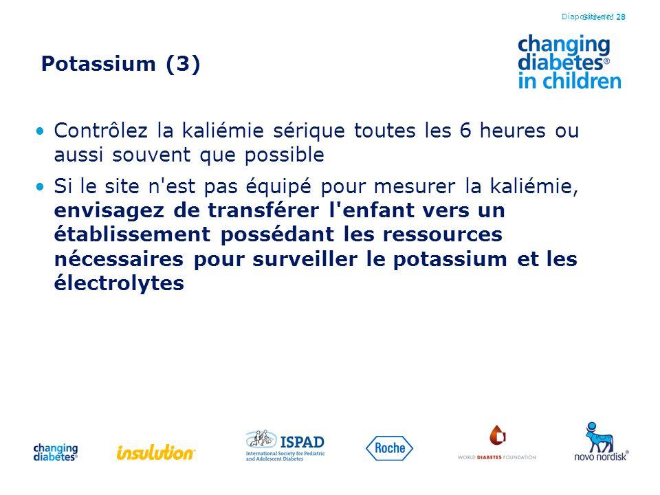Diapositive n° 28 Potassium (3) Contrôlez la kaliémie sérique toutes les 6 heures ou aussi souvent que possible.
