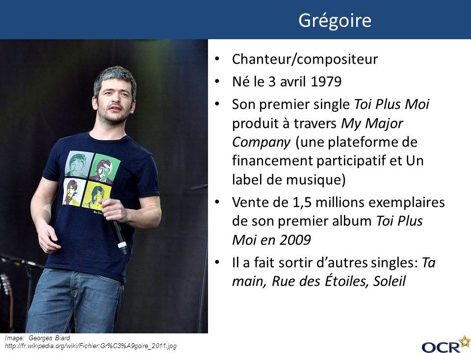 Grégoire Chanteur/compositeur Né le 3 avril 1979