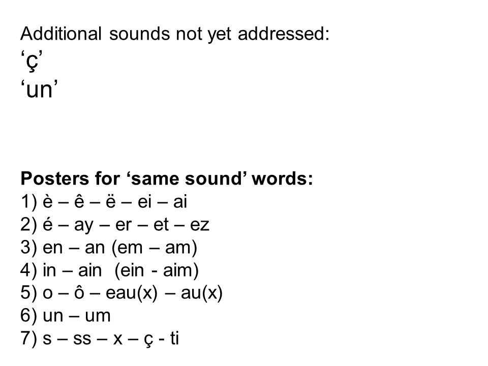 'un' Additional sounds not yet addressed: 'ç'
