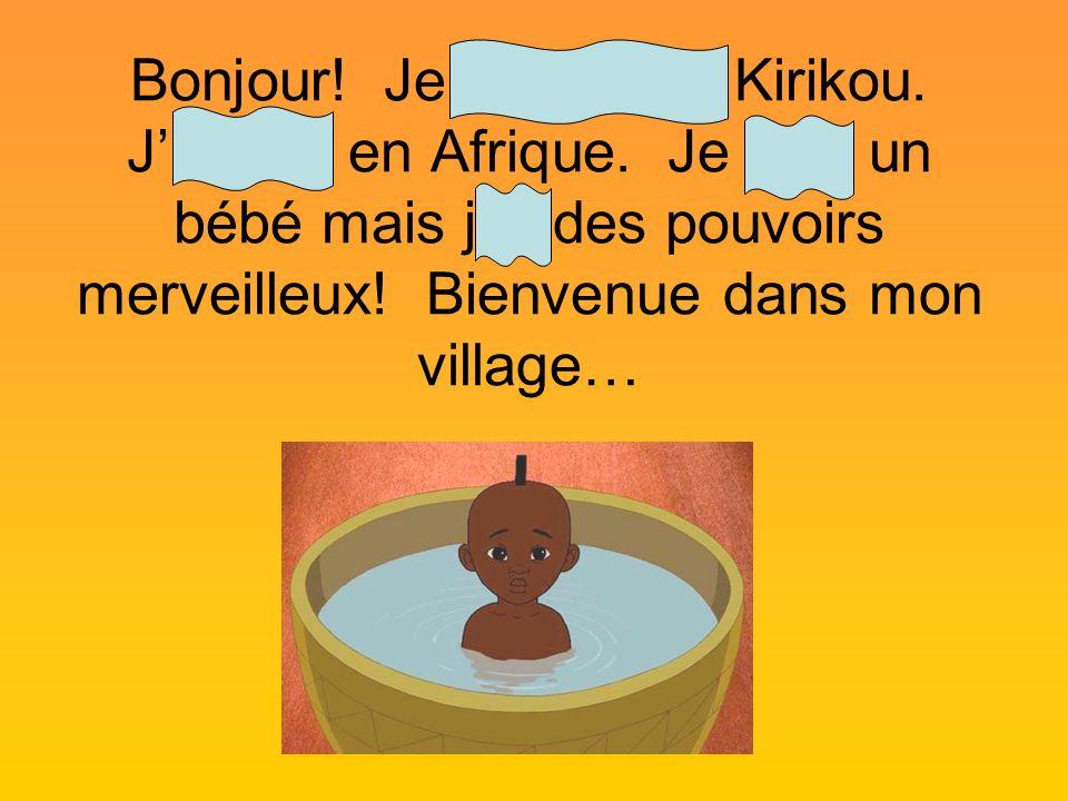 Bonjour. Je m'appelle Kirikou. J'habite en Afrique