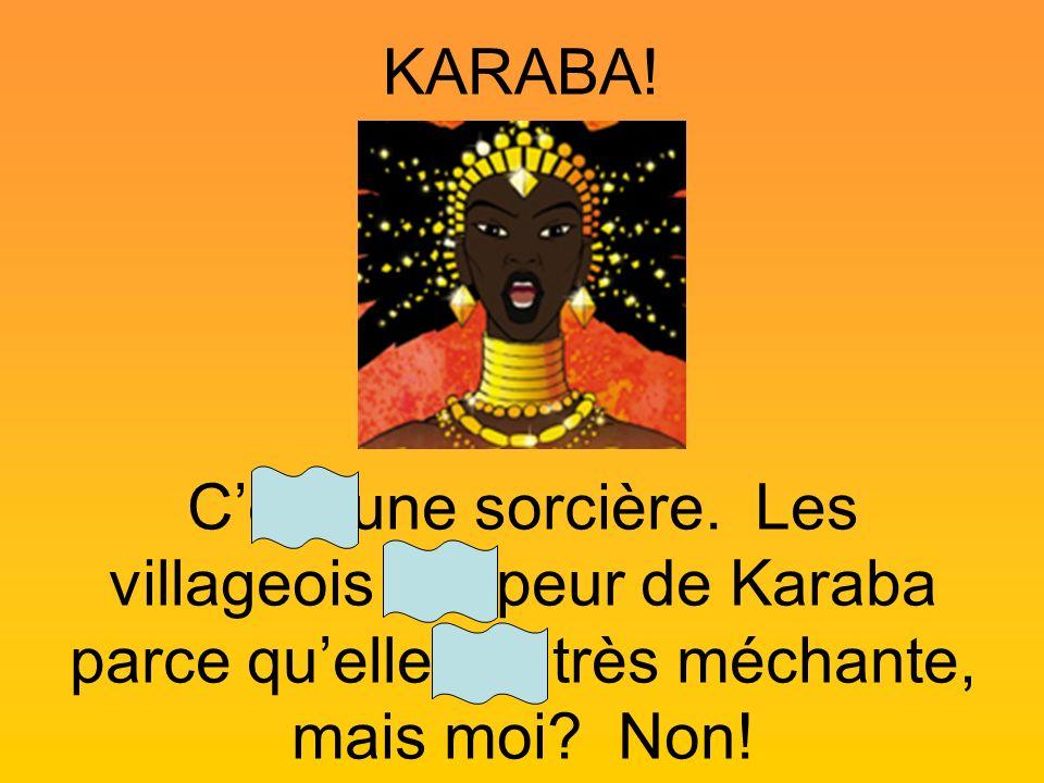 KARABA!C'est une sorcière.