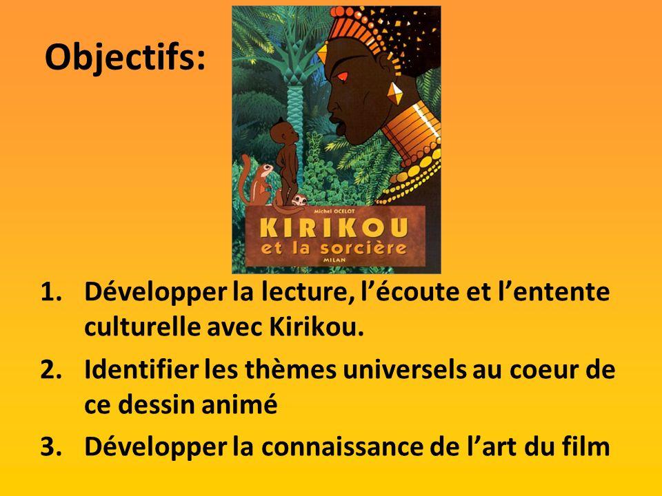 Objectifs:Développer la lecture, l'écoute et l'entente culturelle avec Kirikou. Identifier les thèmes universels au coeur de ce dessin animé.