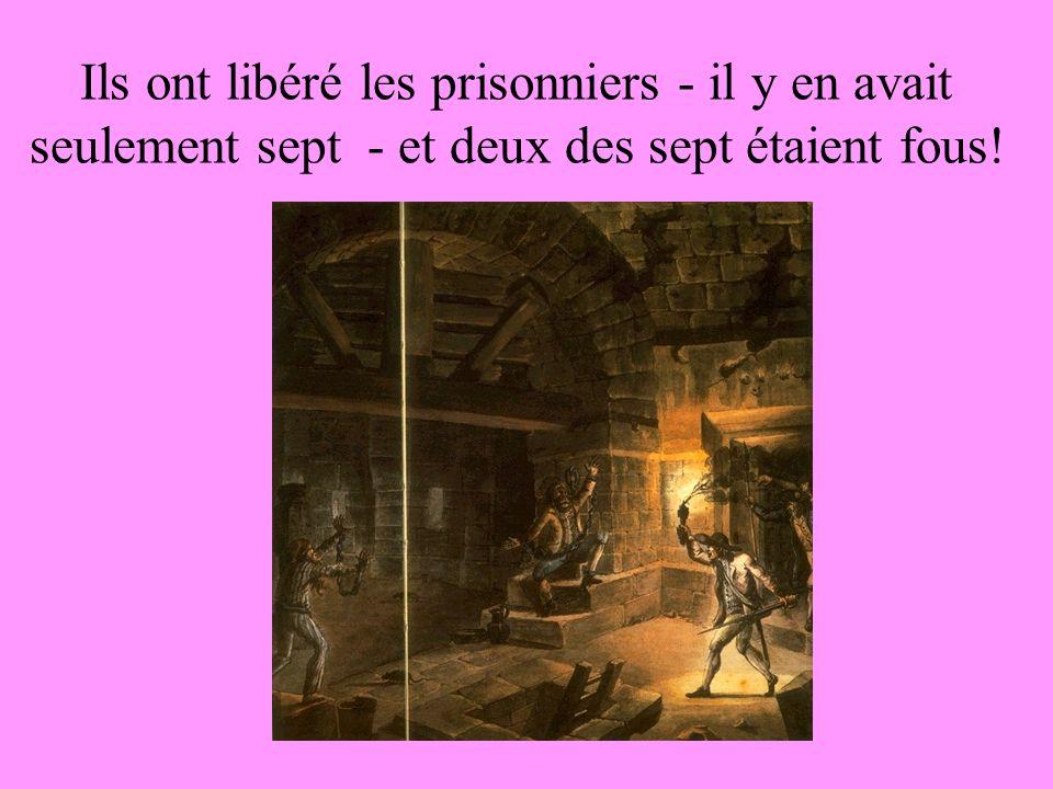 Ils ont libéré les prisonniers - il y en avait seulement sept - et deux des sept étaient fous!
