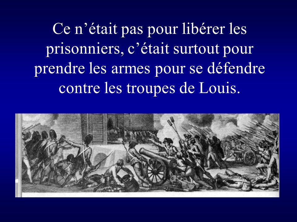 Ce n'était pas pour libérer les prisonniers, c'était surtout pour prendre les armes pour se défendre contre les troupes de Louis.