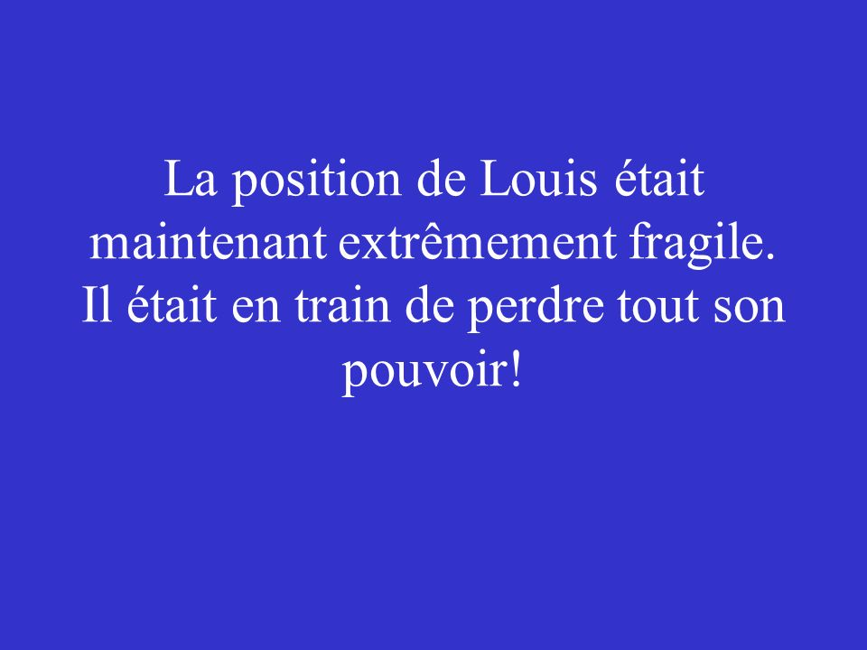 La position de Louis était maintenant extrêmement fragile