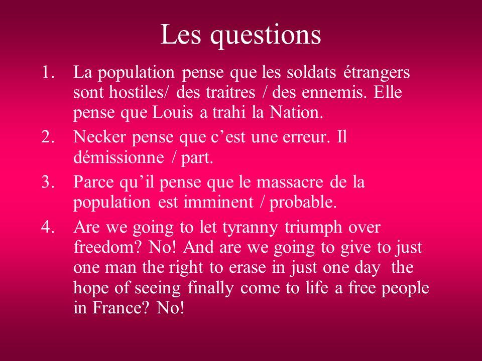 Les questions La population pense que les soldats étrangers sont hostiles/ des traitres / des ennemis. Elle pense que Louis a trahi la Nation.