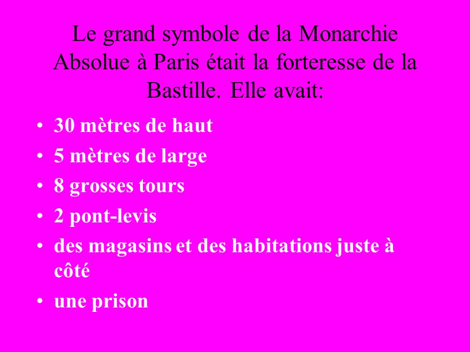 Le grand symbole de la Monarchie Absolue à Paris était la forteresse de la Bastille. Elle avait: