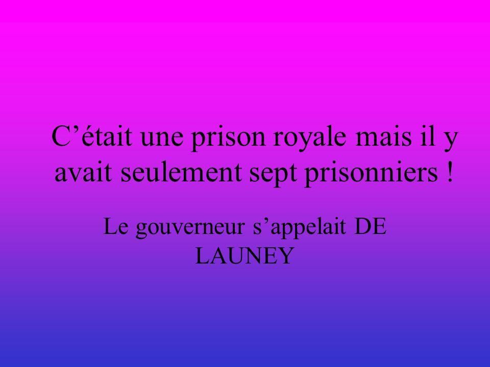 C'était une prison royale mais il y avait seulement sept prisonniers !