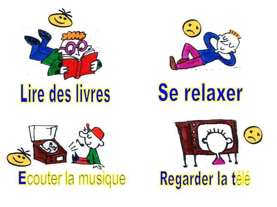 Lire des livres Se relaxer Ecouter la musique Regarder la télé
