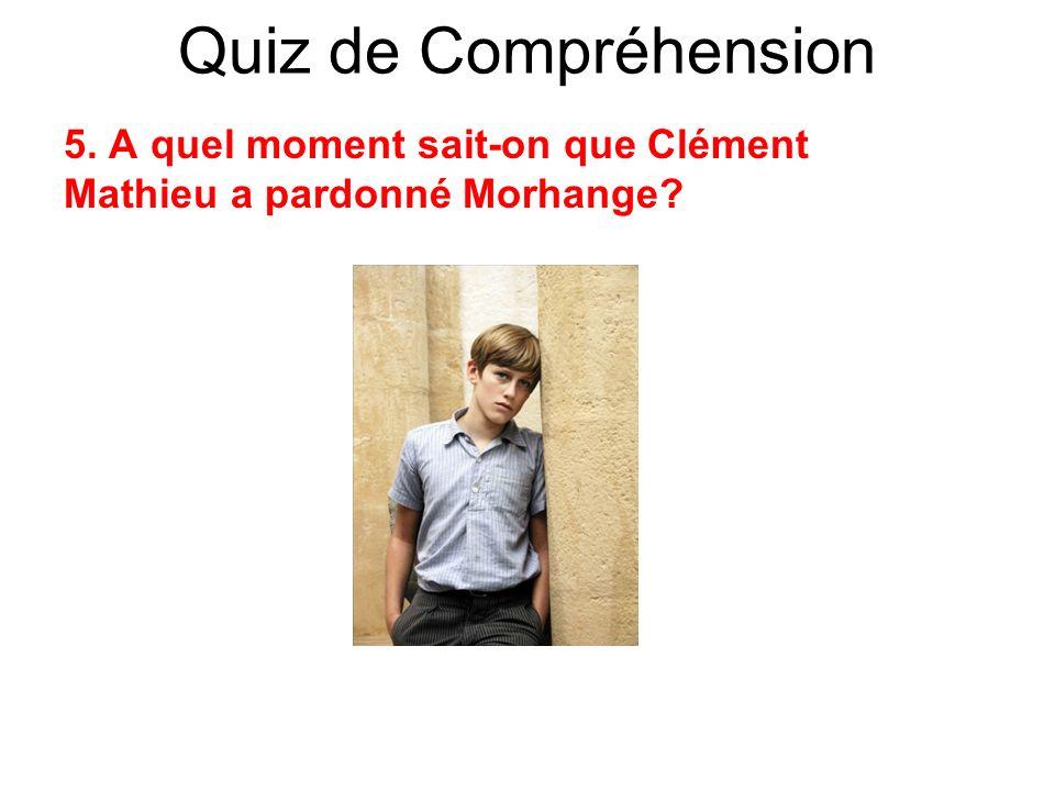 Quiz de Compréhension 5. A quel moment sait-on que Clément Mathieu a pardonné Morhange