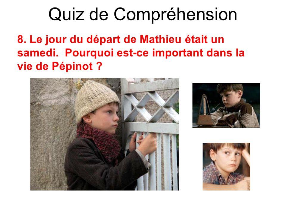 Quiz de Compréhension 8. Le jour du départ de Mathieu était un samedi.
