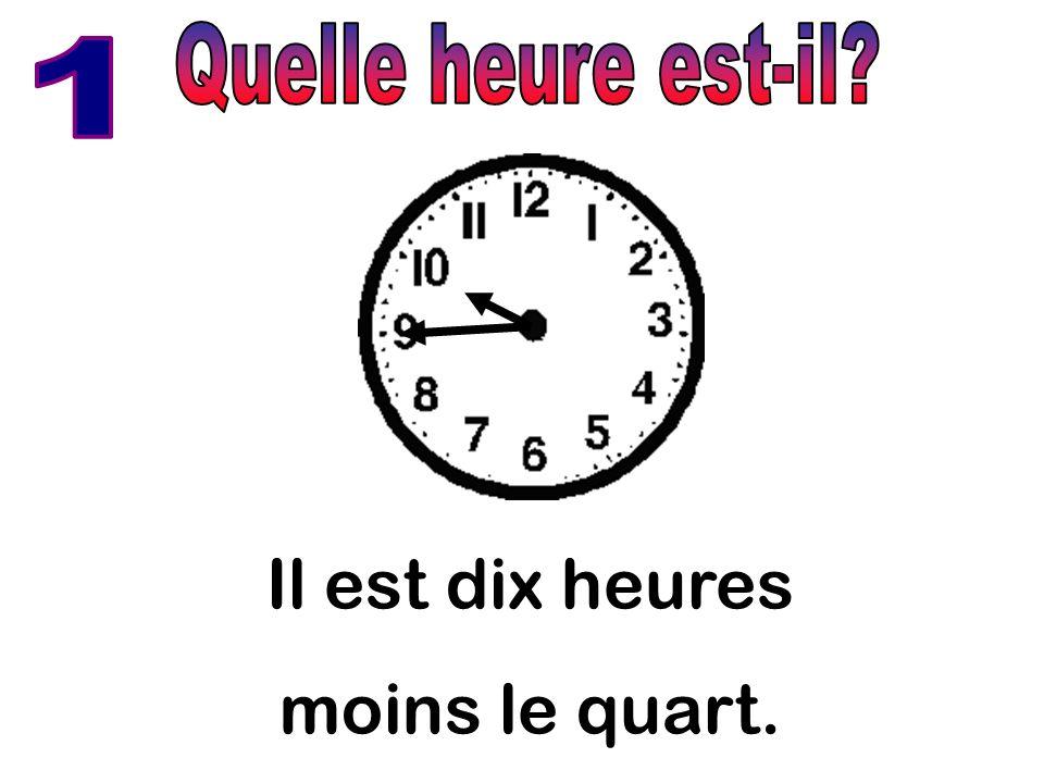 Quelle heure est-il 1 Il est dix heures moins le quart.