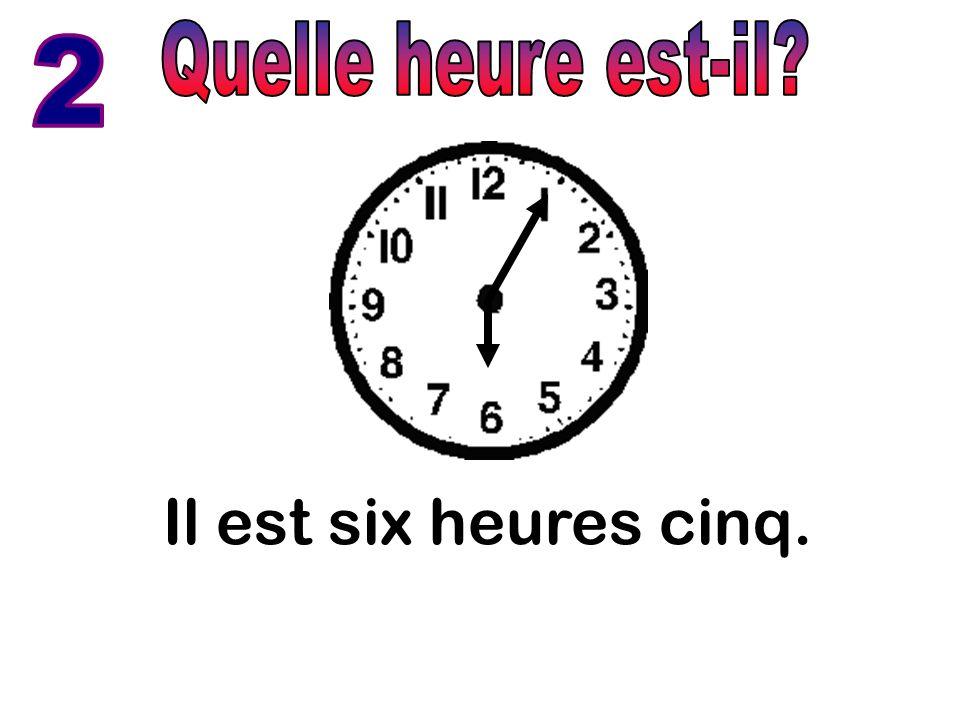 Quelle heure est-il 2 Il est six heures cinq.