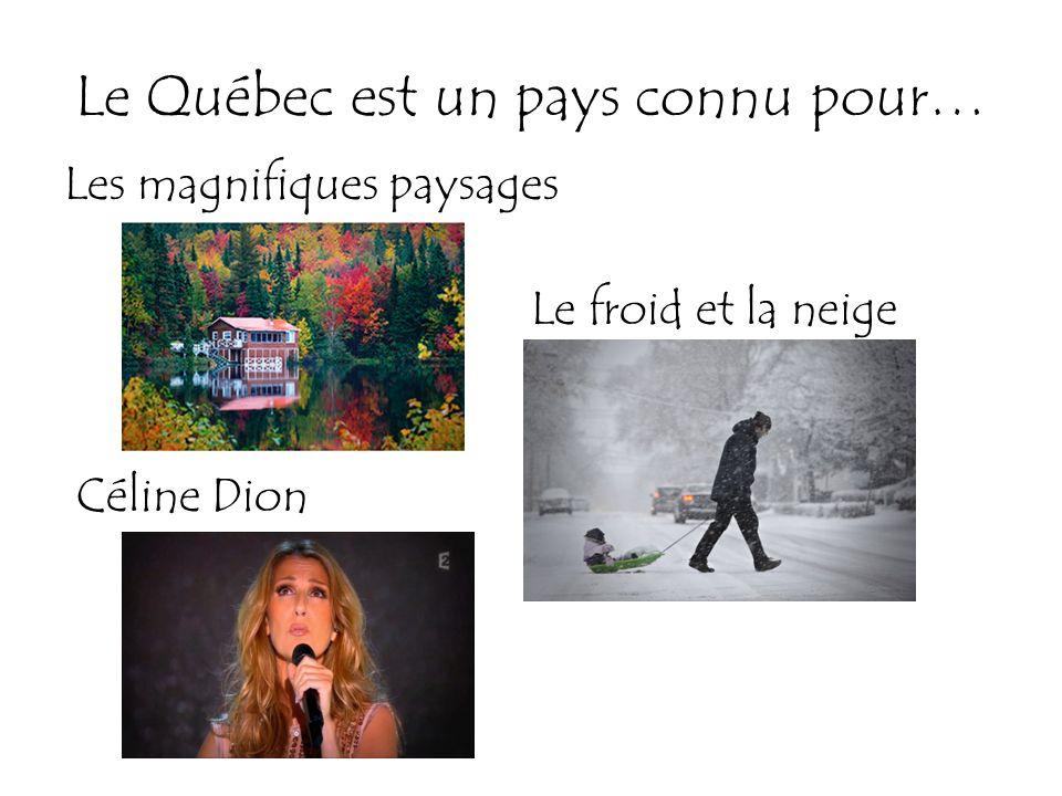 Le Québec est un pays connu pour…