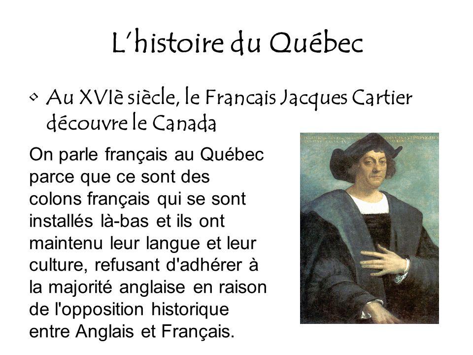 L'histoire du Québec Au XVIè siècle, le Francais Jacques Cartier découvre le Canada.