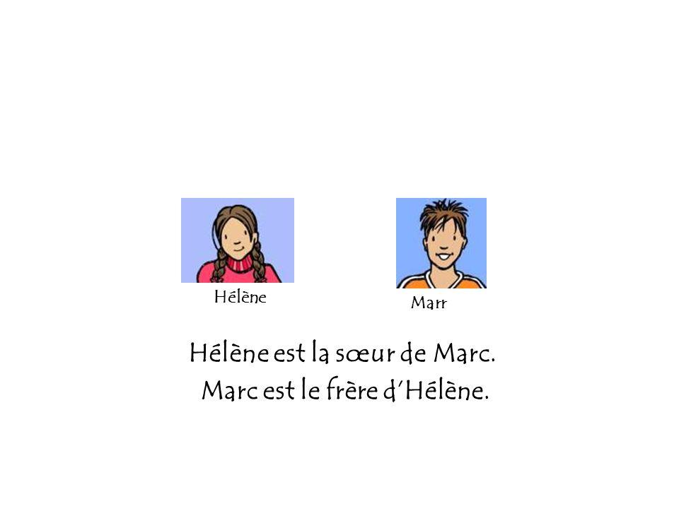 Hélène est la sœur de Marc. Marc est le frère d'Hélène.