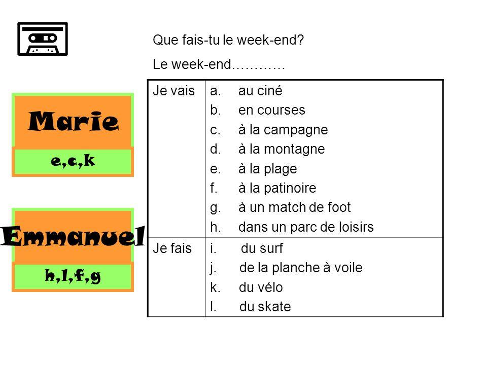 Marie Emmanuel e,c,k h,l,f,g Que fais-tu le week-end Le week-end…………