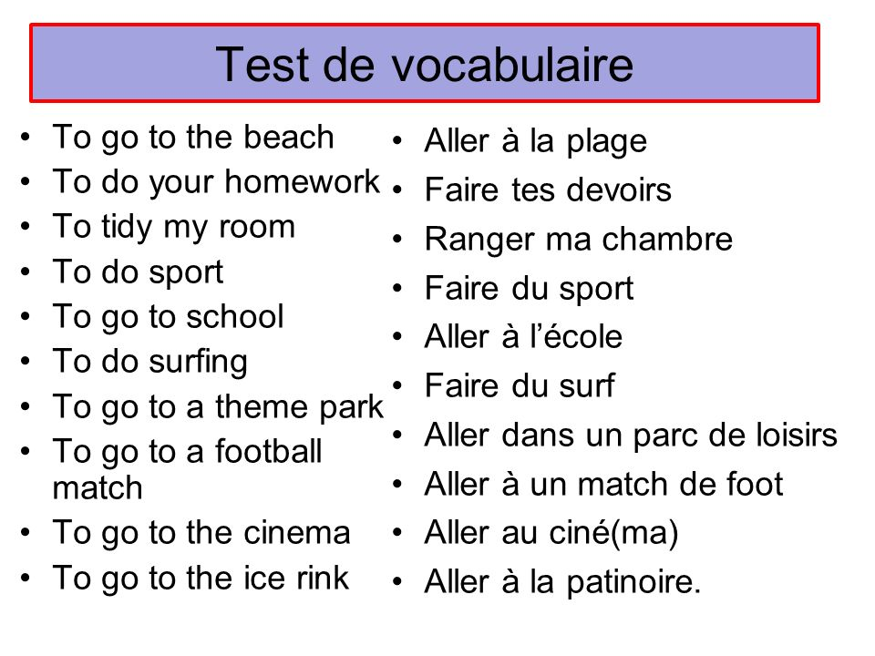 Test de vocabulaire To go to the beach To do your homework