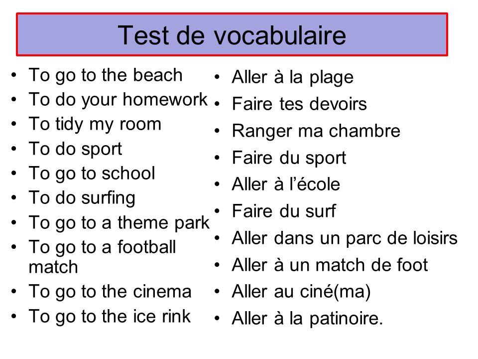 Test de vocabulaire To go to the beach To do your homework