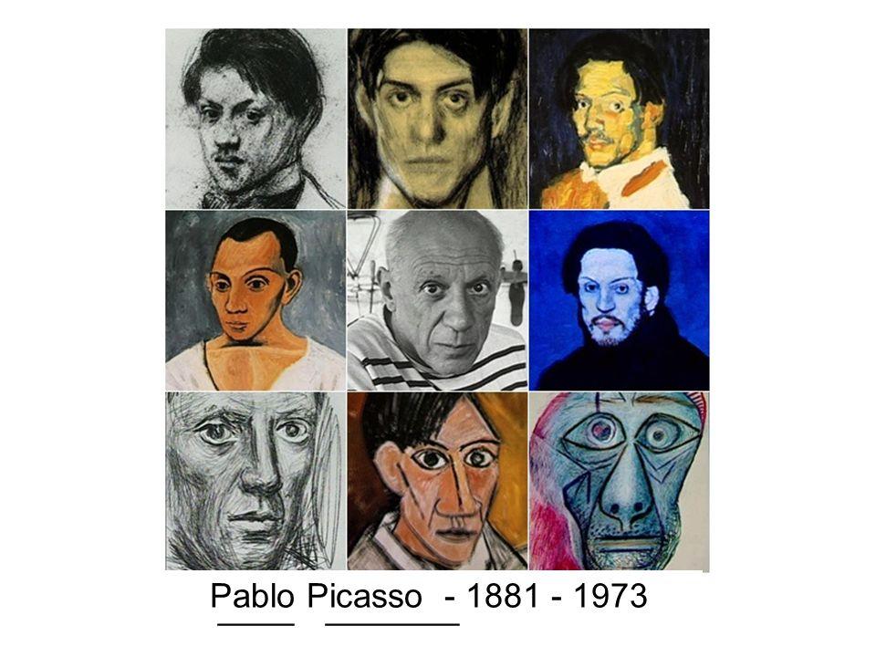 Pablo Picasso - 1881 - 1973 P____ P_______ - 1881 - 1973