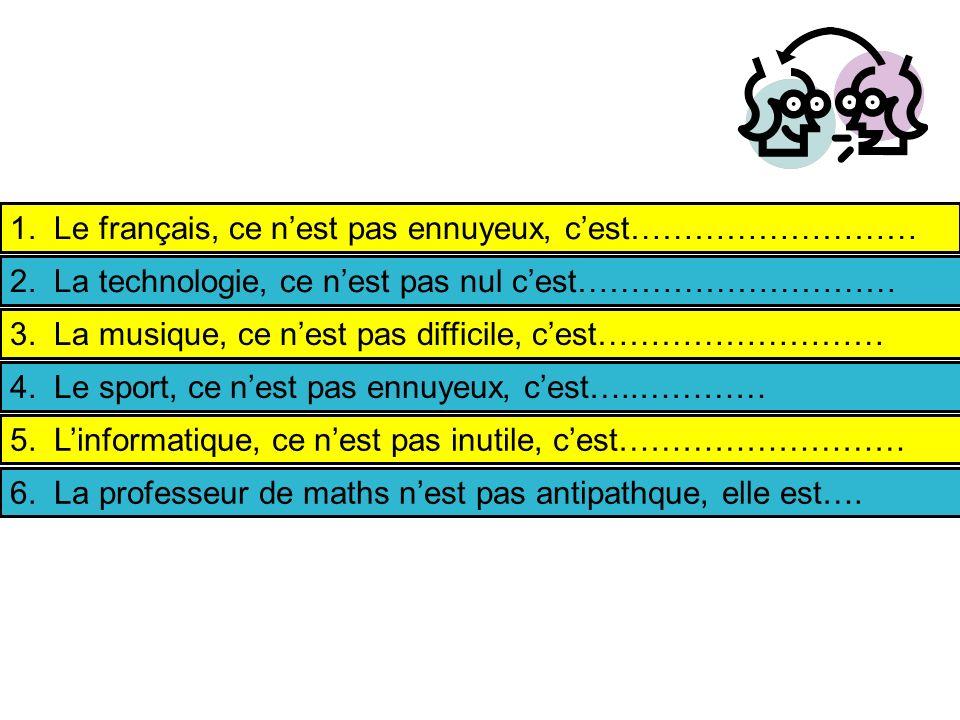 1. Le français, ce n'est pas ennuyeux, c'est………………………
