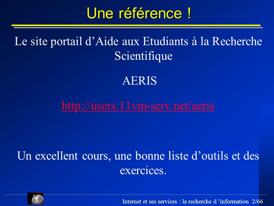 Une référence ! Le site portail d'Aide aux Etudiants à la Recherche Scientifique. AERIS. http://users.11vm-serv.net/aeris.