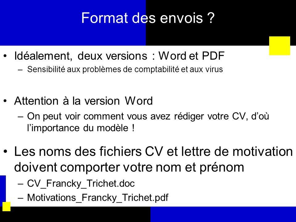 Format des envois Idéalement, deux versions : Word et PDF. Sensibilité aux problèmes de comptabilité et aux virus.