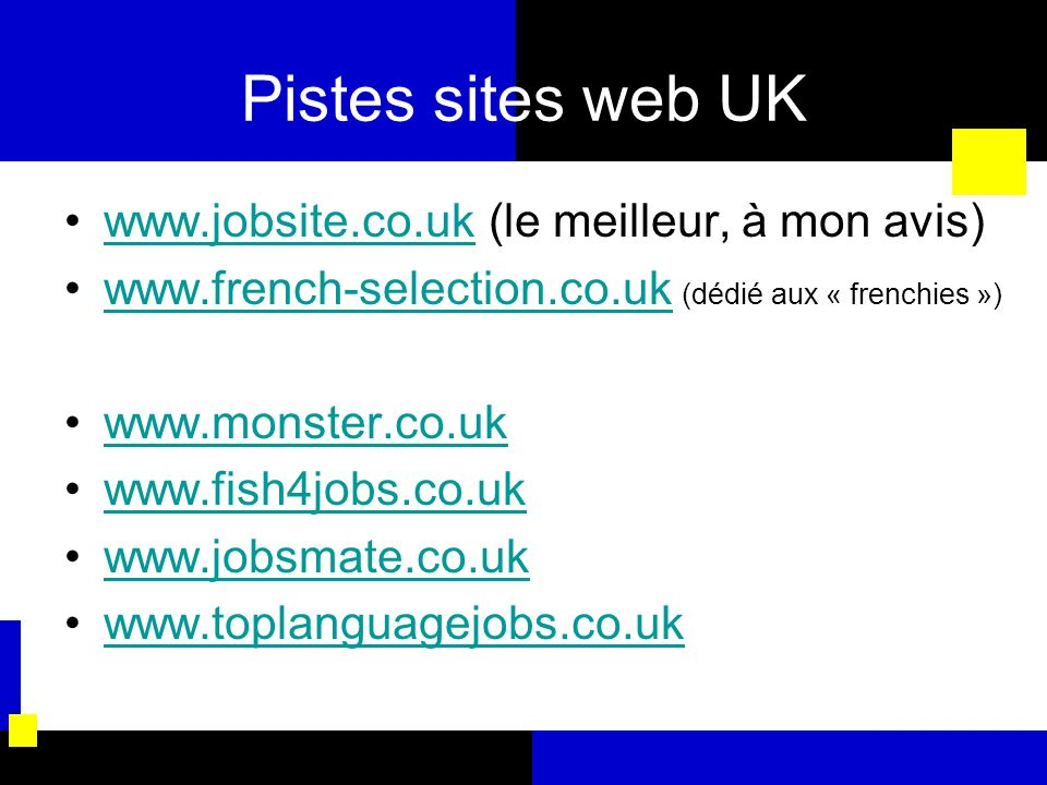 Pistes sites web UK www.jobsite.co.uk (le meilleur, à mon avis)