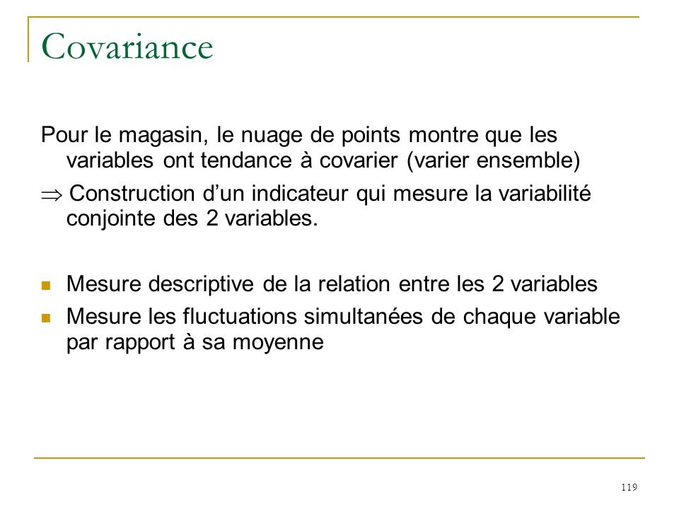 CovariancePour le magasin, le nuage de points montre que les variables ont tendance à covarier (varier ensemble)