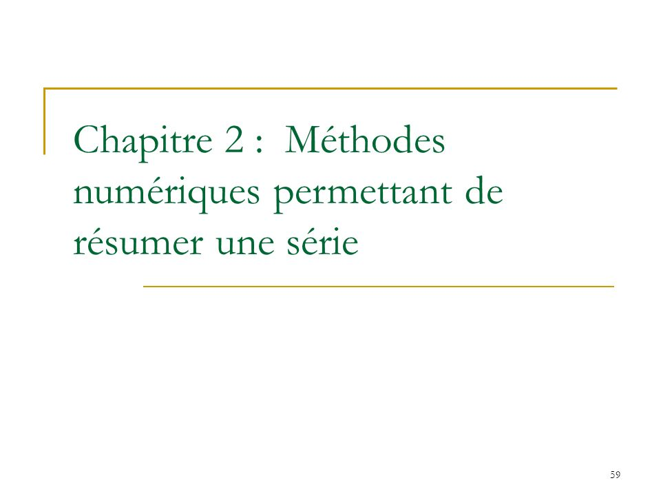 Chapitre 2 : Méthodes numériques permettant de résumer une série