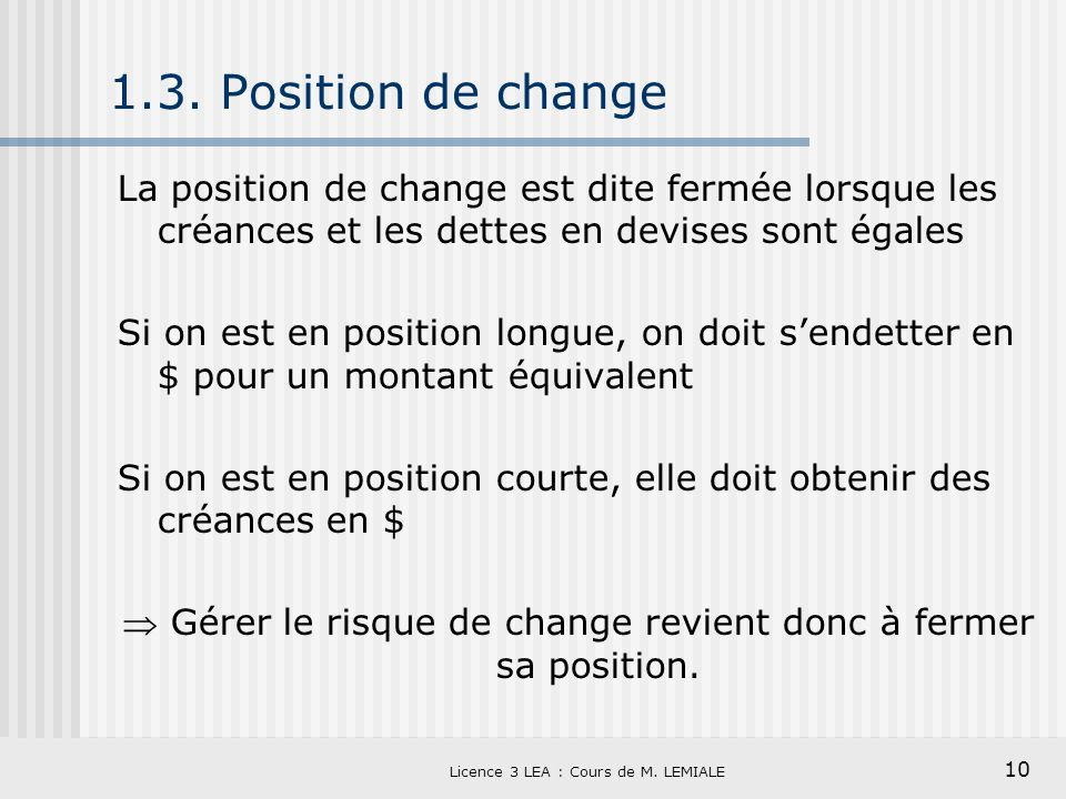 1.3. Position de change La position de change est dite fermée lorsque les créances et les dettes en devises sont égales.