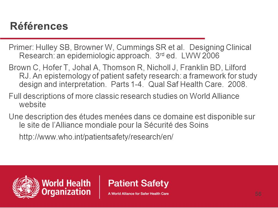 Références Primer: Hulley SB, Browner W, Cummings SR et al. Designing Clinical Research: an epidemiologic approach. 3rd ed. LWW 2006.