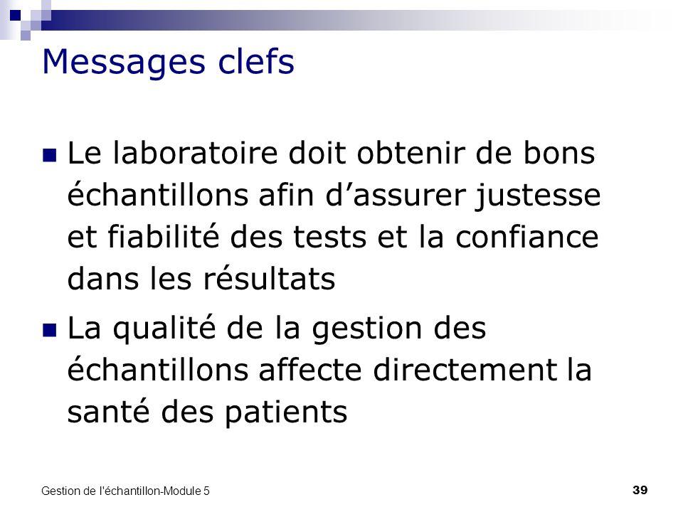 Messages clefs Le laboratoire doit obtenir de bons échantillons afin d'assurer justesse et fiabilité des tests et la confiance dans les résultats.