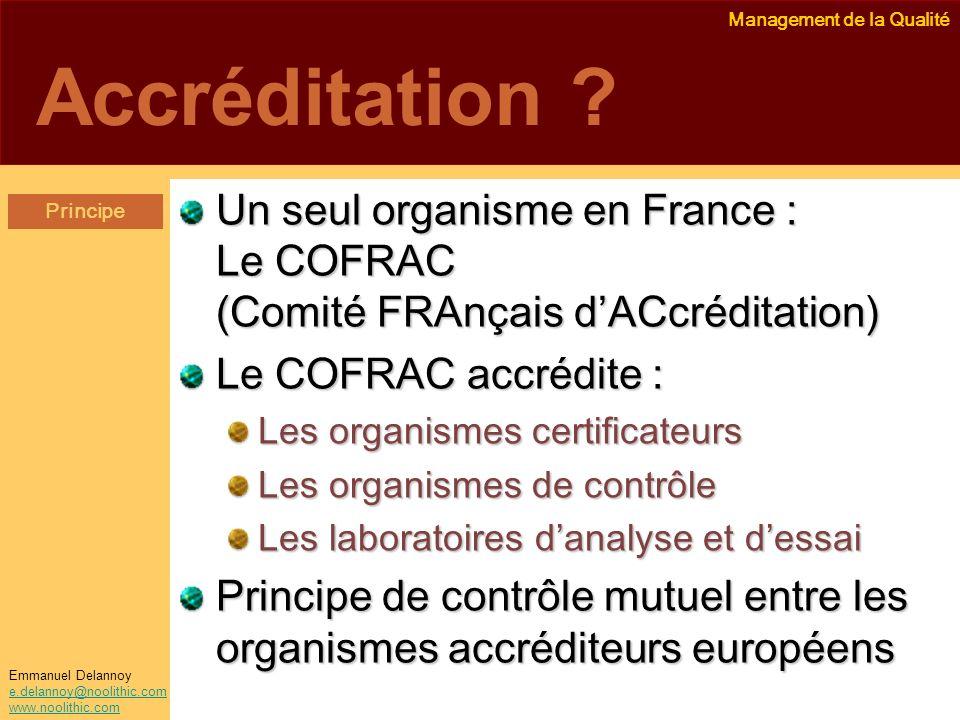 Accréditation Un seul organisme en France : Le COFRAC (Comité FRAnçais d'ACcréditation) Le COFRAC accrédite :