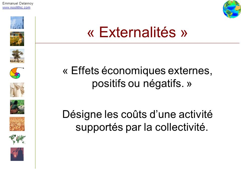 Emmanuel Delannoywww.noolithic.com. « Externalités » « Effets économiques externes, positifs ou négatifs. »