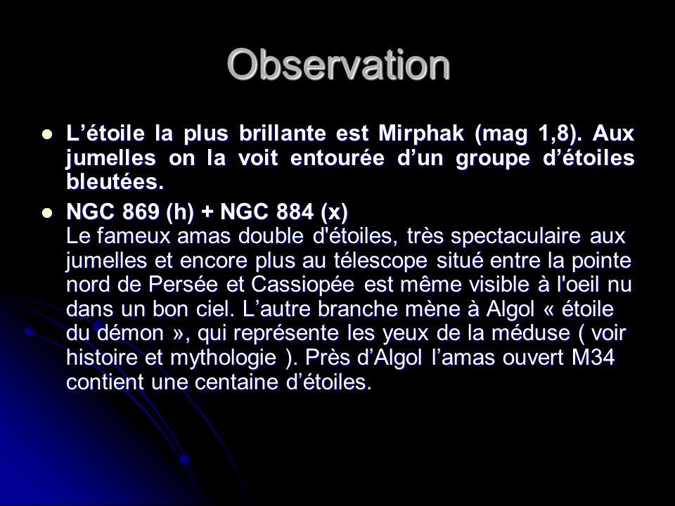 Observation L'étoile la plus brillante est Mirphak (mag 1,8). Aux jumelles on la voit entourée d'un groupe d'étoiles bleutées.