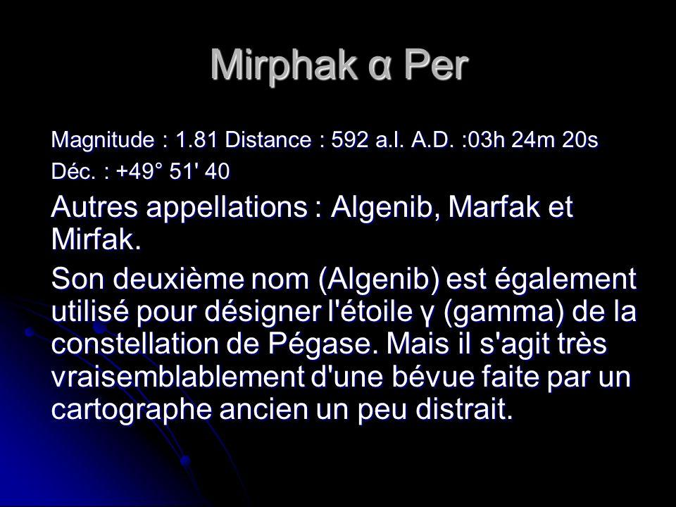Mirphak α Per Magnitude : 1.81 Distance : 592 a.l. A.D. :03h 24m 20s