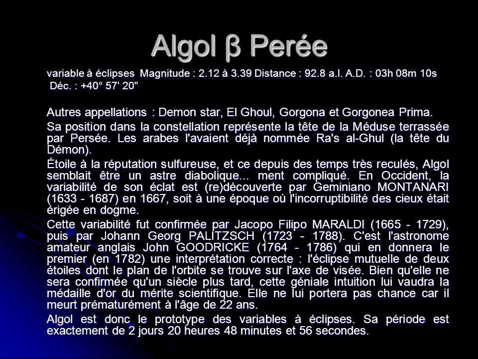 Algol β Perée variable à éclipses Magnitude : 2.12 à 3.39 Distance : 92.8 a.l. A.D. : 03h 08m 10s.