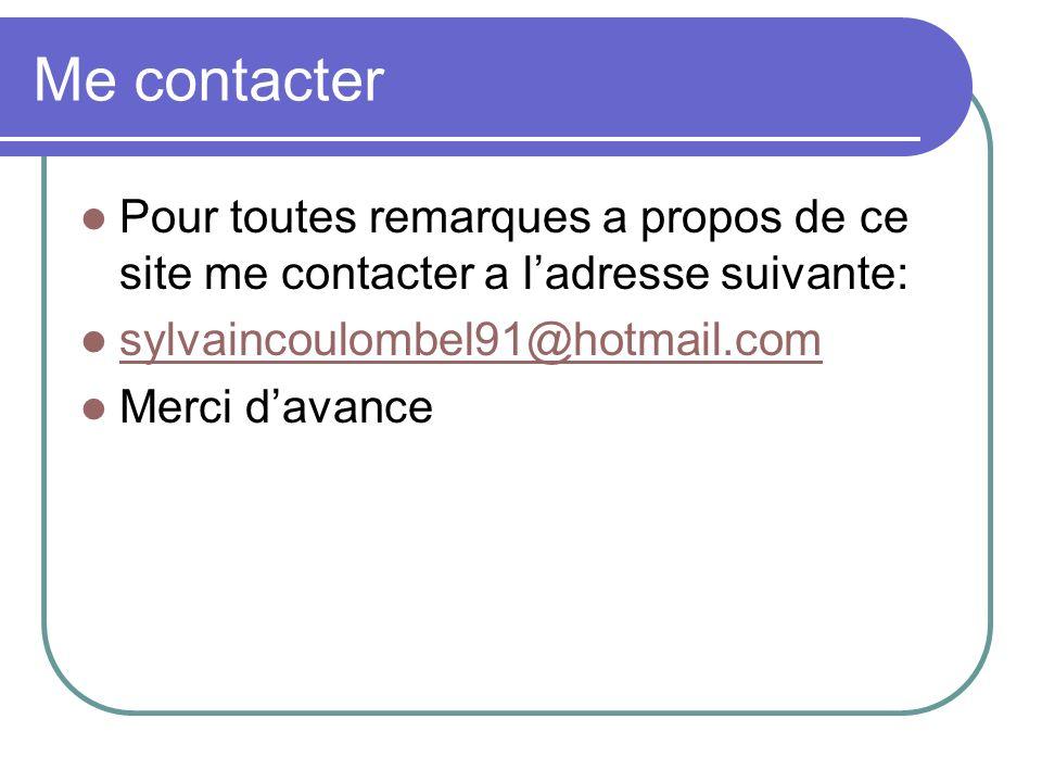 Me contacter Pour toutes remarques a propos de ce site me contacter a l'adresse suivante: sylvaincoulombel91@hotmail.com.
