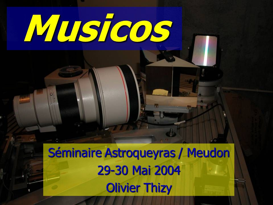 Séminaire Astroqueyras / Meudon 29-30 Mai 2004 Olivier Thizy